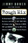Rough Mix : An Unapologetic Look at the Music Business and How It Got That Way, a Lifetime in the World of Rock, Pop and Country, As Told by One of the Industry's Most Powerful Players by Jimmy Bowen and Jim Jerome (1997, Hardcover)