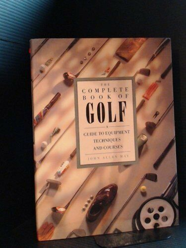 The Complete Book of Golf By John Allan May