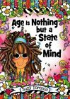 Age Is Nothing But a State of Mind by Suzy Toronto (Hardback, 2015)
