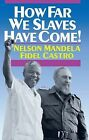 How Far We Slaves Have Come!: South Africa and Cuba in Today's World by Fidel Castro, Nelson Mandela (Paperback, 1991)
