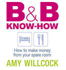 B and B Know-how: How to Make Money from  Your Spare Room by Amy Willcock (Paperback, 2005)