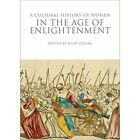 A Cultural History of Women in the Age of Enlightenment by Bloomsbury Publishing PLC (Paperback, 2016)