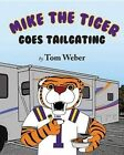 Mike the Tiger Goes Tailgating by Tom Weber (Hardback, 2015)