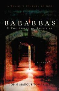 Barabbas & The Sword of Sacrifice, Tompkins, Marcus 9781591608592 New,,
