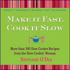 Make it Fast, Cook it Slow: The Big Book of Everyday Slow Cooking by Stephanie O'Dea (Paperback, 2009)