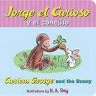 Jorge El Curioso y El Conejito/Curious George and the Bunny by H A Rey (Board book, 2016)
