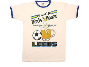 Played For LEEDS Mens Football T-Shirt If It Wasn`t For Birds /& Booze.