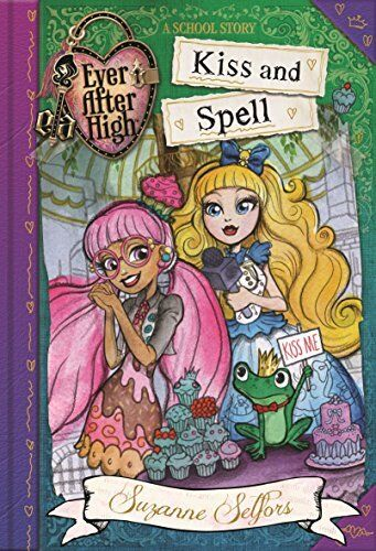 1 of 1 - Kiss and Spell: A School Story, Book 2 (Ever After High),Suzanne Selfors