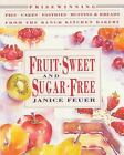 Fruit-Sweet and Sugar-Free : Prize-Winning Pies, Cakes, Pastries, Muffins, and Breads from the Ranch Kitchen Bakery by Janice Feuer (1992, Paperback)