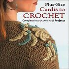 Plus-Size Cardis to Crochet: Complete Instructions for 5 Projects by Margaret Hubert (Paperback / softback, 2012)