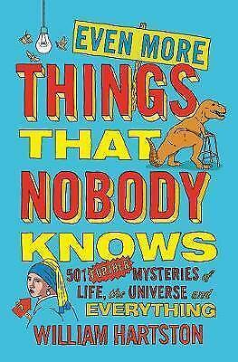 Even More Things That Nobody Knows. 501 Further Mysteries of Life, the Universe