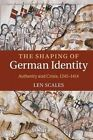 The Shaping of German Identity: Authority and Crisis, 1245-1414 by Len Scales (Paperback, 2015)