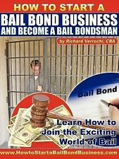 How to Start A Bail Bond Business and Become A Bail Bondsman by Richard...
