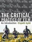 The Critical Practice of Film: An Introduction by Elspeth Kydd (Paperback, 2011)