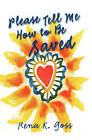 Please Tell Me How to Be Saved by Rena K Goss (Paperback / softback, 2006)