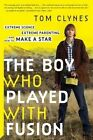 The Boy Who Played with Fusion: Extreme Science, Extreme Parenting, and How to Make a Star by Tom Clynes (Paperback / softback, 2016)