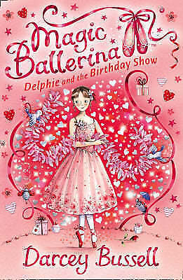 Delphie and the Birthday Show (Magic Ballerina, Book 6), Bussell, Darcey , Accep