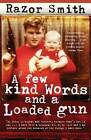 A Few Kind Words and a Loaded Gun: The Autobiography of a Career Criminal by Noel  Razor  Smith (Paperback, 2005)