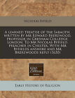 A Learned Treatise of the Sabaoth, Written by MR Edward Brerewood, Professor in Gresham Colledge, London. to MR Nicolas Byfield, Preacher in Chester. with MR Byfields Answere and MR Brerewoods Reply (1630) by Nicholas Byfield (Paperback / softback, 2010)