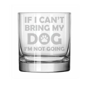 11oz Rocks Whiskey Highball Glass If I Can't Bring My Dog I'm Not Going Funny