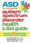 ASD the Complete Autism Spectrum Disorder Health and Diet Guide : Includes 175 Gluten-Free and Casein-Free Recipes by Elke Senmueller, Susan Hannah and R. Garth Smith (2014, Paperback)