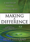 Making a Difference: A Matter of Purpose, Passion & Pride by Steve Gilliland (Hardback, 2011)