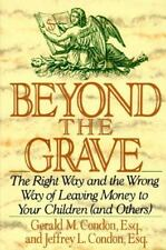 Beyond the Grave: The Right Way and the Wrong Way of Leaving Money to Your Chil