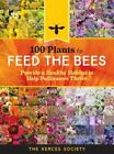 100 Plants to Save The Bees Provide and Protect The Blooms That Pollinators…