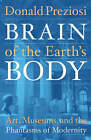 Brain of the Earth's Body: Art, Museums, and the Phantasms of Modernity by Donald Preziosi (Paperback, 2003)