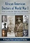 African American Doctors of World War I: The Lives of 104 Volunteers by W. Douglas Fisher, Joann H. Buckley (Paperback, 2015)