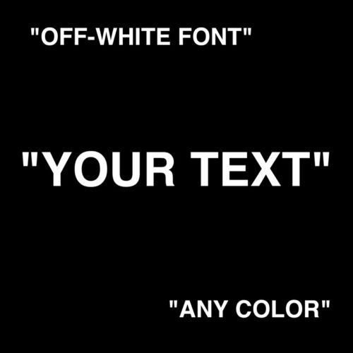 """OFF-WHITE /""""CUSTOM TEXT/"""" IN QUOTATIONS YOUR TEXT CUSTOMIZE OFF WHITE FONT"""