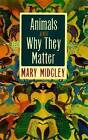 Animals and Why They Matter by Mary Midgley (Paperback, 2006)