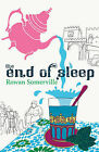 The End of Sleep by Rowan Somerville (Paperback, 2009)