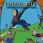 Feodor Fitz: Journey to Harmony Ville by David D Gilbert (Paperback / softback, 2012)
