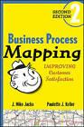 Business Process Mapping: Improving Customer Satisfaction by J. Mike Jacka, Paulette J. Keller (Hardback, 2009)