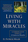 Living with Miracles: A Common-sense Guide to a Course in Miracles by D. Patrick Miller (Paperback, 2011)