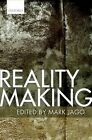 Reality Making by Oxford University Press (Hardback, 2016)