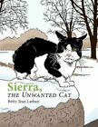 Sierra The Unwanted Cat 9781456732974 by Betty Jean Lathan Paperback