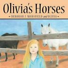 Olivia's Horses 9781481744423 by Deborah J. Mansfield Book