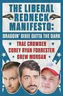 The Liberal Redneck Manifesto: Draggin' Dixie Outta the Dark by Corey Ryan Forrester, Drew Morgan, Trae Crowder (Hardback, 2016)