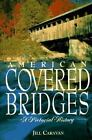 American Covered Bridges : A Pictorial History by Jill Caravan (1995, Hardcover)