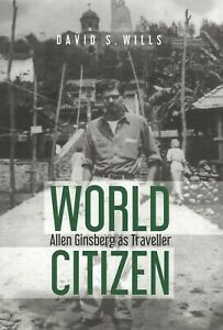 WORLD-CITIZEN-ALLEN-GINSBERG-AS-TRAVELLER-BY-DAVID-S-WILLS-1ST-EDITION-2019