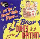 Let the Sweet Talk Flow * by T-Bear and the Dukes of Rhythm (CD, Jan-2008, El Toro)