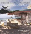 Frank Lloyd Wright on the West Coast by Mark Anthony Wilson, Joel Puliatti (Hardback, 2014)