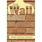 The Wall 9781436373449 by John Ratemo Osiemo Paperback