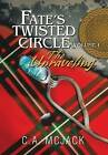 Fate's Twisted Circle Vol. 1: The Unraveling by C a McJack (Hardback, 2013)