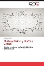 Disfraz F?sico Y Disfraz Verbal: Ilusi?n Y Realidad En Twelfth Night De Shake...