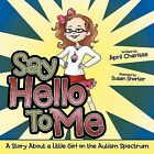 Say Hello To Me: A Story About a Little Girl on the Autism Spectrum by April Charisse (Paperback, 2012)