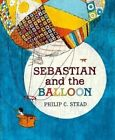 Sebastian and the Balloon by Philip C. Stead (Hardback, 2014)