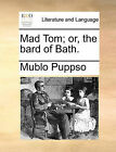 Mad Tom; Or, the Bard of Bath. by Puppso Mublo Puppso (Paperback / softback, 2010)